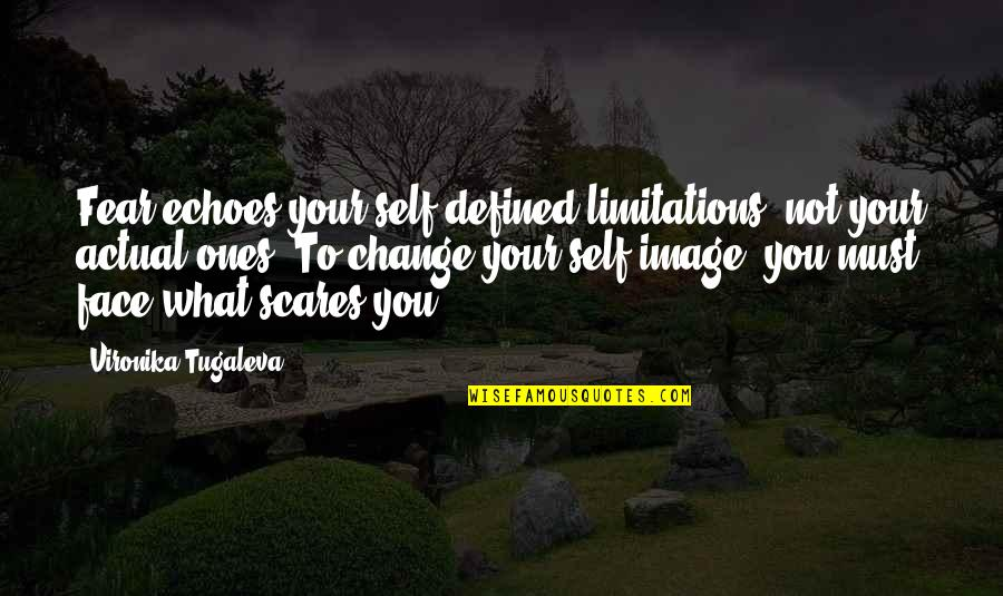 Your Self Image Quotes By Vironika Tugaleva: Fear echoes your self-defined limitations, not your actual