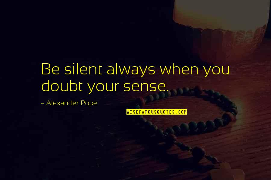 Your Silence Quotes By Alexander Pope: Be silent always when you doubt your sense.