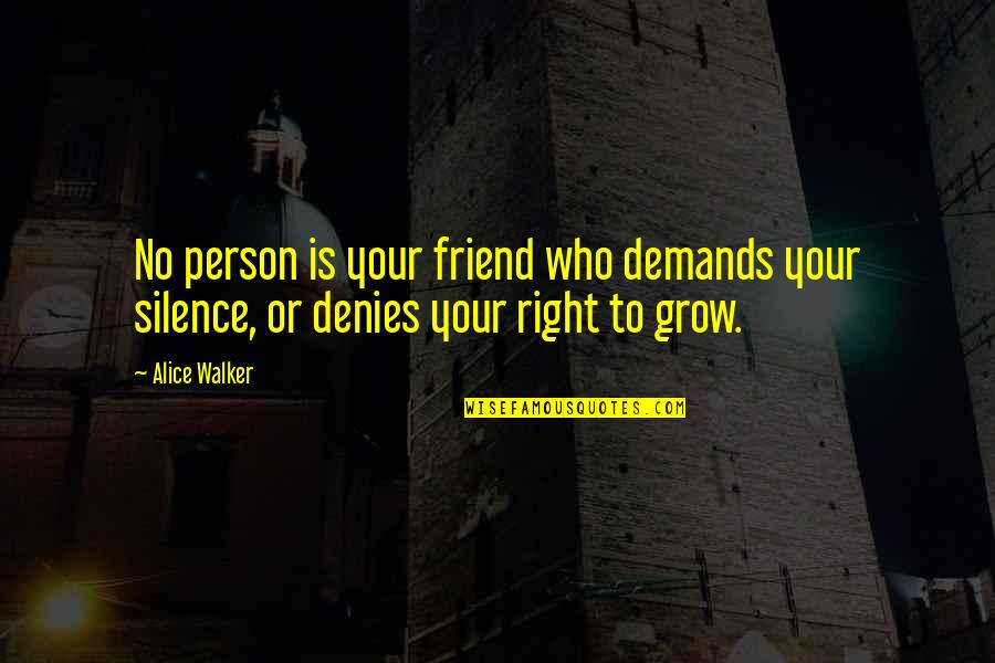 Your Silence Quotes By Alice Walker: No person is your friend who demands your