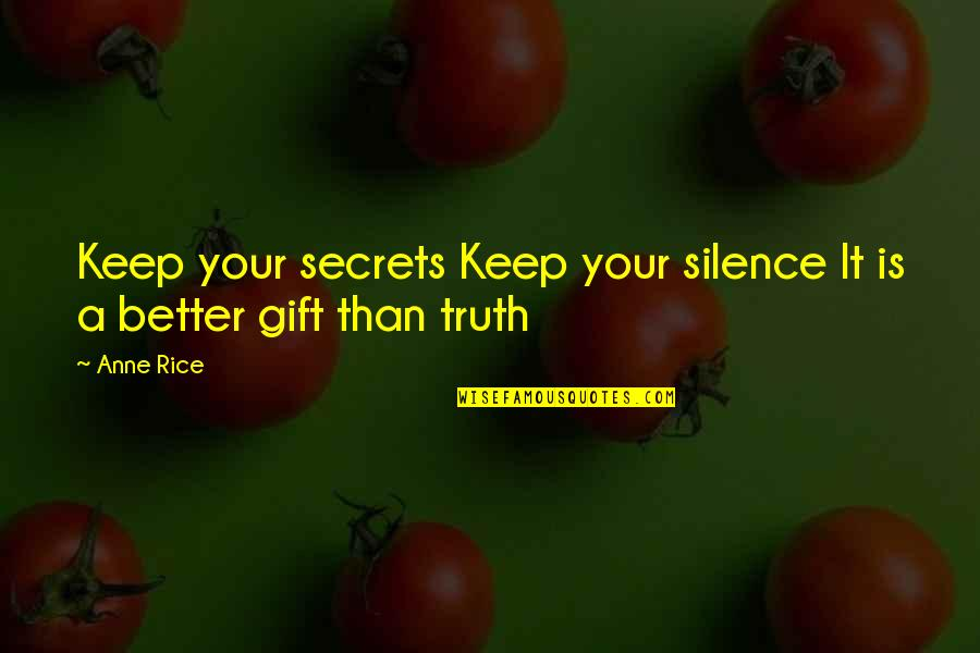 Your Silence Quotes By Anne Rice: Keep your secrets Keep your silence It is