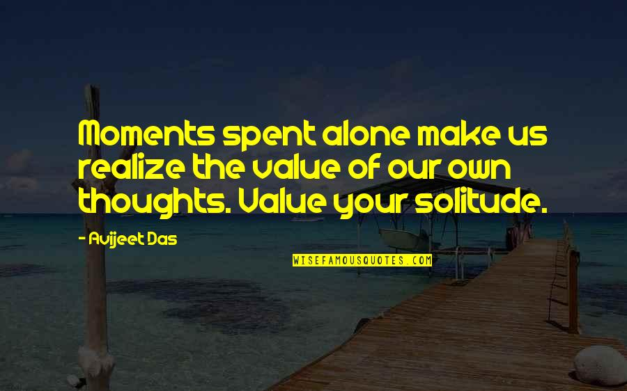 Your Silence Quotes By Avijeet Das: Moments spent alone make us realize the value