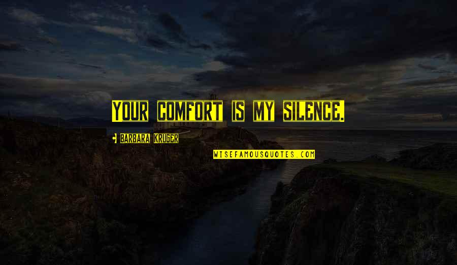Your Silence Quotes By Barbara Kruger: Your comfort is my silence.