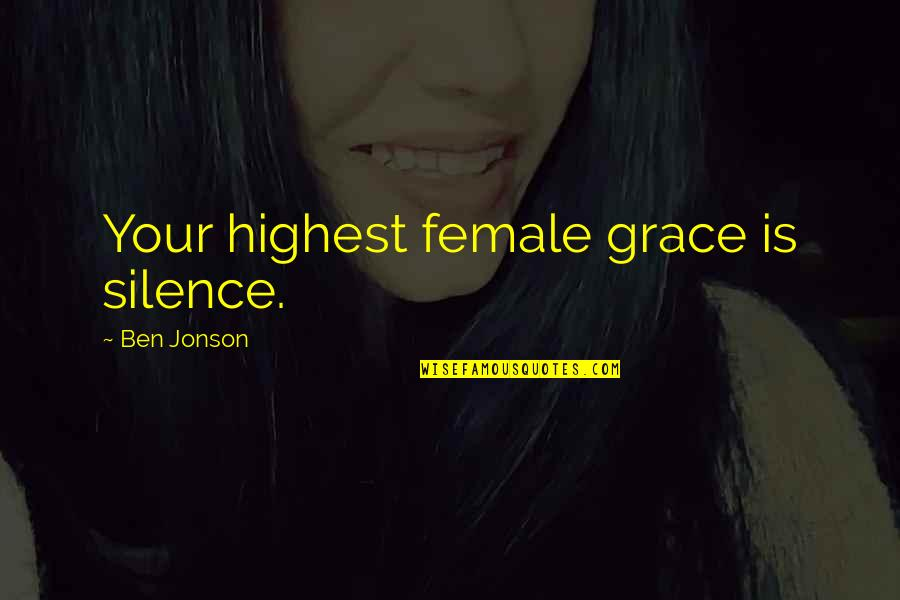 Your Silence Quotes By Ben Jonson: Your highest female grace is silence.