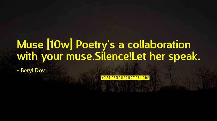 Your Silence Quotes By Beryl Dov: Muse [10w] Poetry's a collaboration with your muse.Silence!Let
