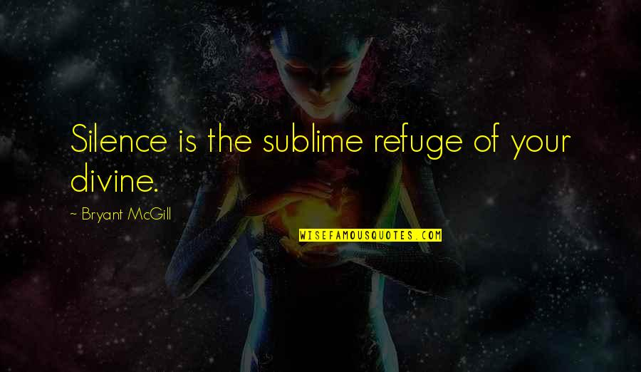 Your Silence Quotes By Bryant McGill: Silence is the sublime refuge of your divine.