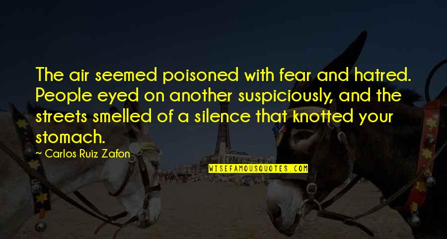 Your Silence Quotes By Carlos Ruiz Zafon: The air seemed poisoned with fear and hatred.
