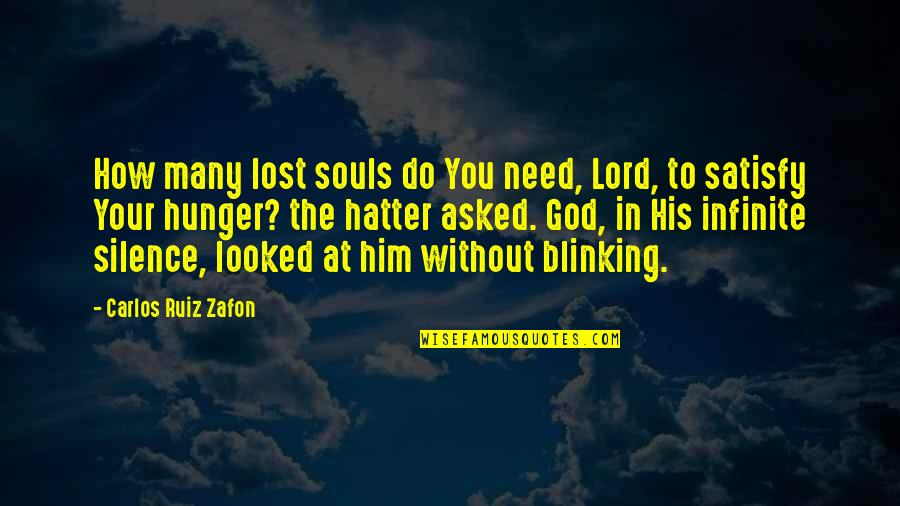Your Silence Quotes By Carlos Ruiz Zafon: How many lost souls do You need, Lord,