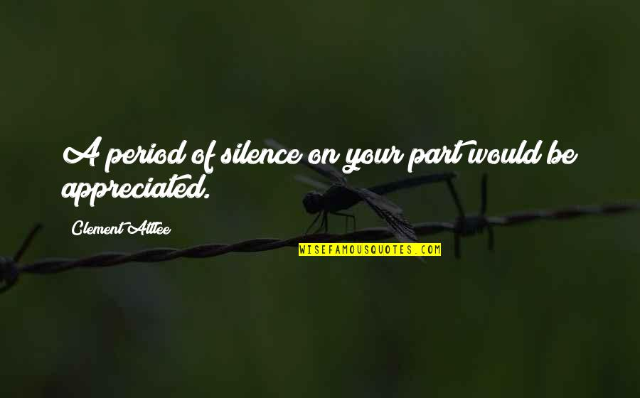 Your Silence Quotes By Clement Attlee: A period of silence on your part would