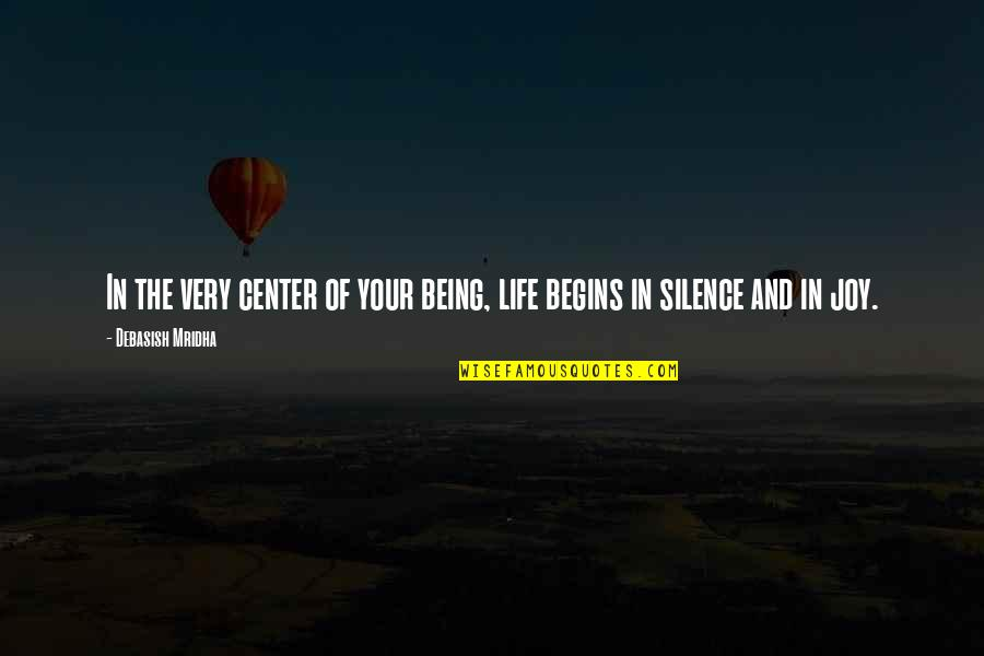Your Silence Quotes By Debasish Mridha: In the very center of your being, life