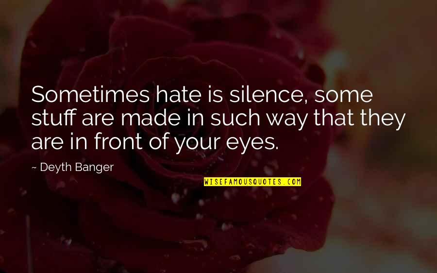 Your Silence Quotes By Deyth Banger: Sometimes hate is silence, some stuff are made