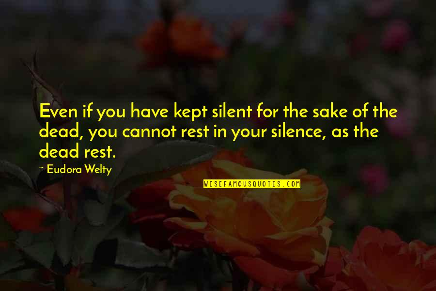 Your Silence Quotes By Eudora Welty: Even if you have kept silent for the