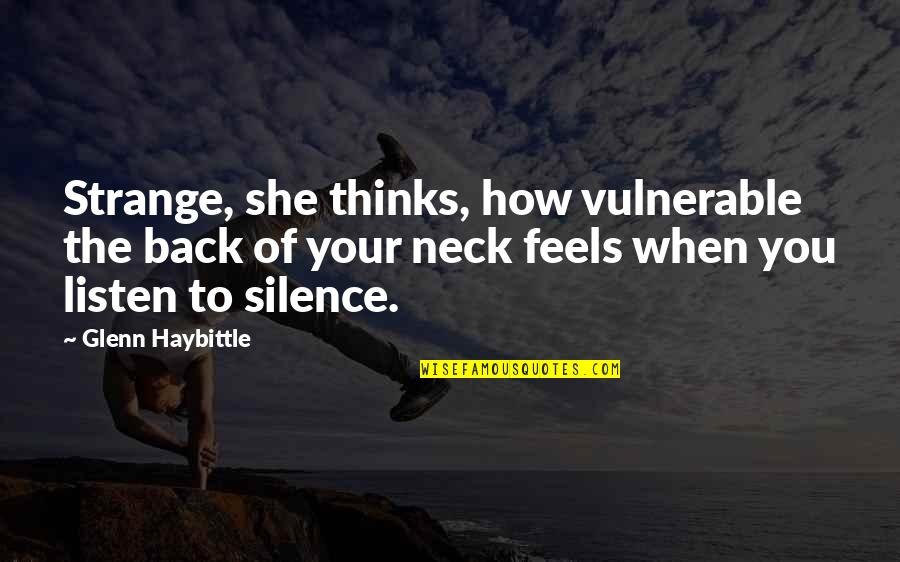 Your Silence Quotes By Glenn Haybittle: Strange, she thinks, how vulnerable the back of