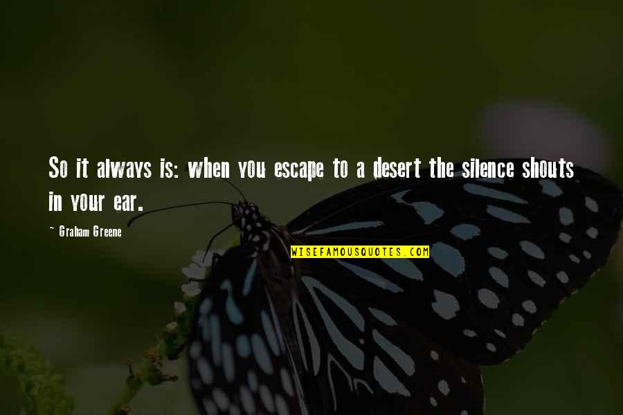 Your Silence Quotes By Graham Greene: So it always is: when you escape to