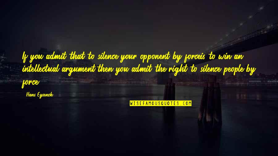 Your Silence Quotes By Hans Eysenck: If you admit that to silence your opponent
