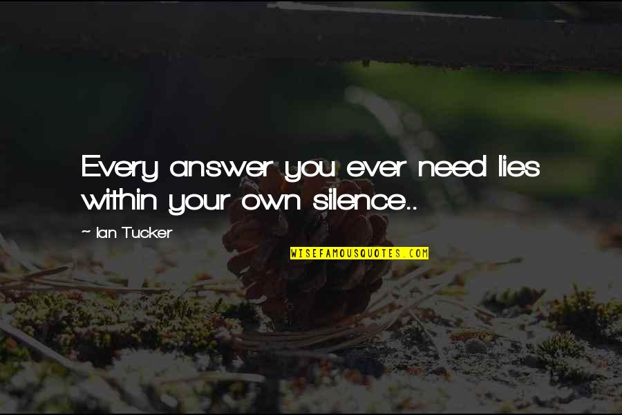 Your Silence Quotes By Ian Tucker: Every answer you ever need lies within your