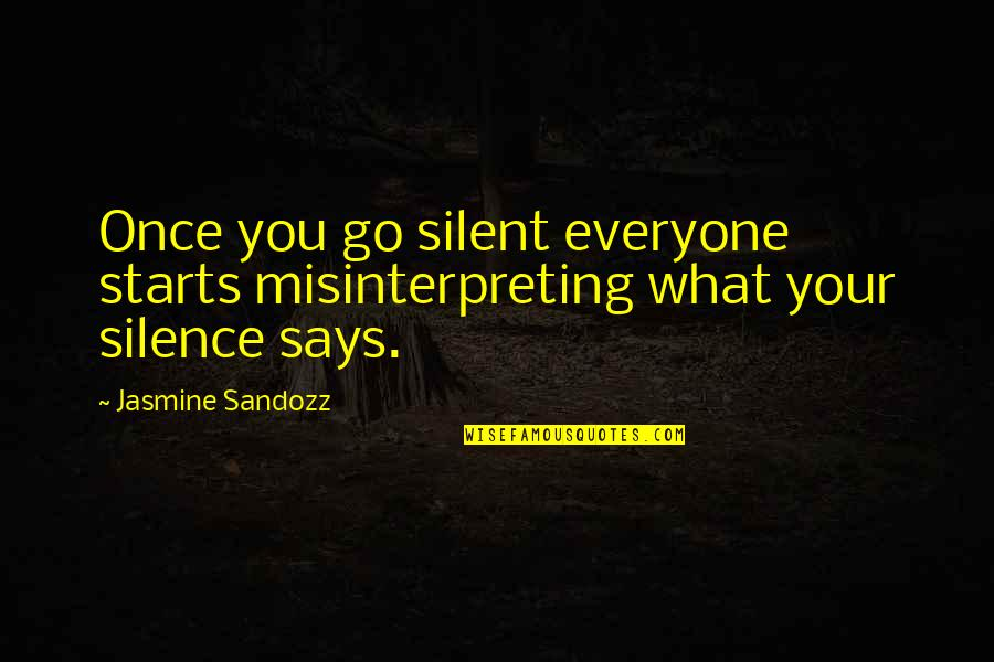 Your Silence Quotes By Jasmine Sandozz: Once you go silent everyone starts misinterpreting what