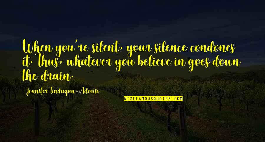 Your Silence Quotes By Jennifer Tindugan-Adoviso: When you're silent, your silence condones it. Thus,