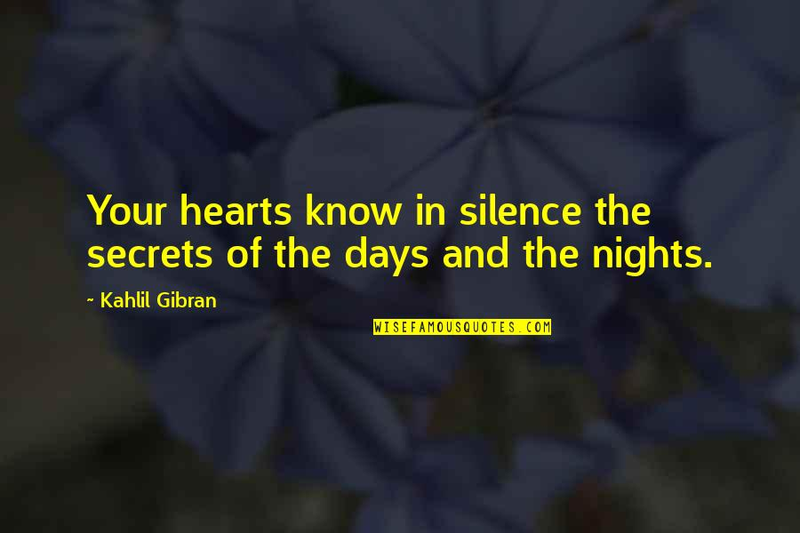 Your Silence Quotes By Kahlil Gibran: Your hearts know in silence the secrets of