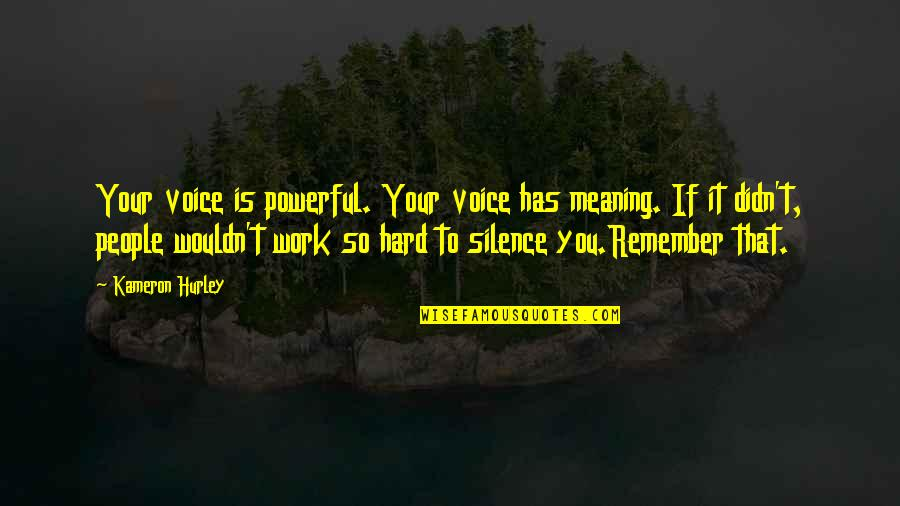 Your Silence Quotes By Kameron Hurley: Your voice is powerful. Your voice has meaning.