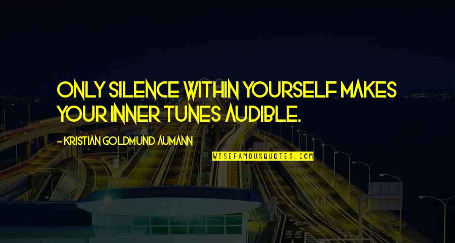Your Silence Quotes By Kristian Goldmund Aumann: Only silence within yourself makes your inner tunes