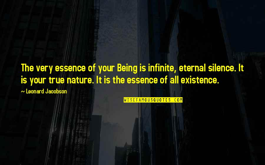 Your Silence Quotes By Leonard Jacobson: The very essence of your Being is infinite,