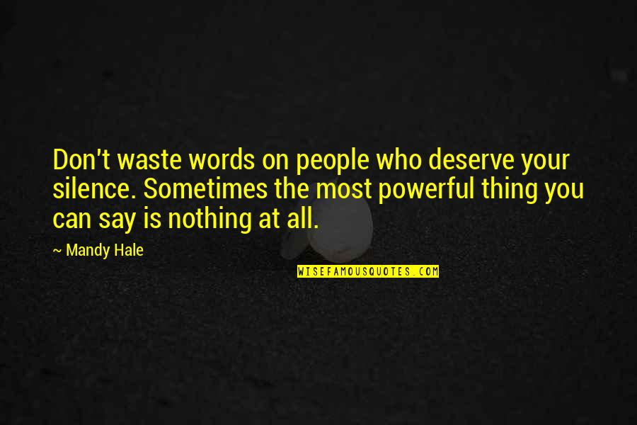Your Silence Quotes By Mandy Hale: Don't waste words on people who deserve your