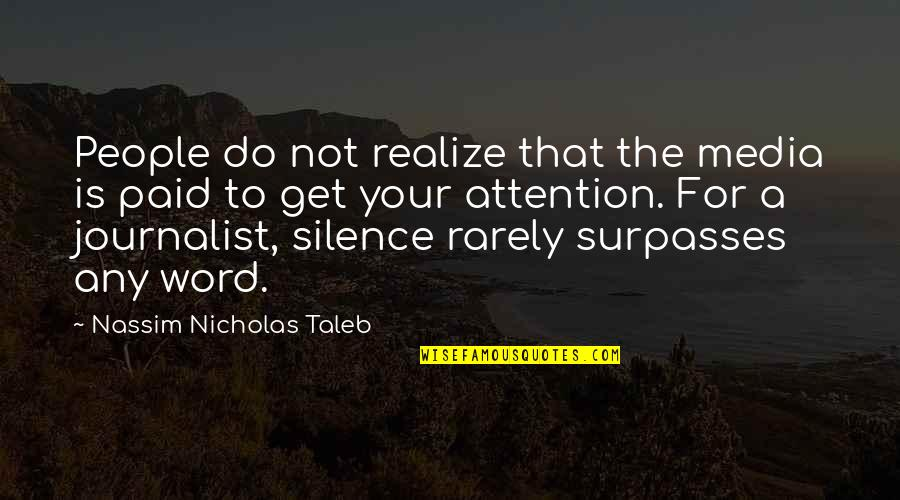 Your Silence Quotes By Nassim Nicholas Taleb: People do not realize that the media is