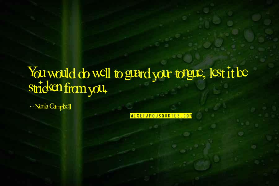 Your Silence Quotes By Nenia Campbell: You would do well to guard your tongue,