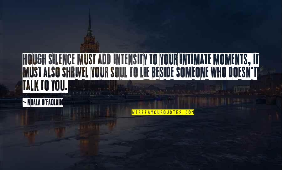 Your Silence Quotes By Nuala O'Faolain: Hough silence must add intensity to your intimate