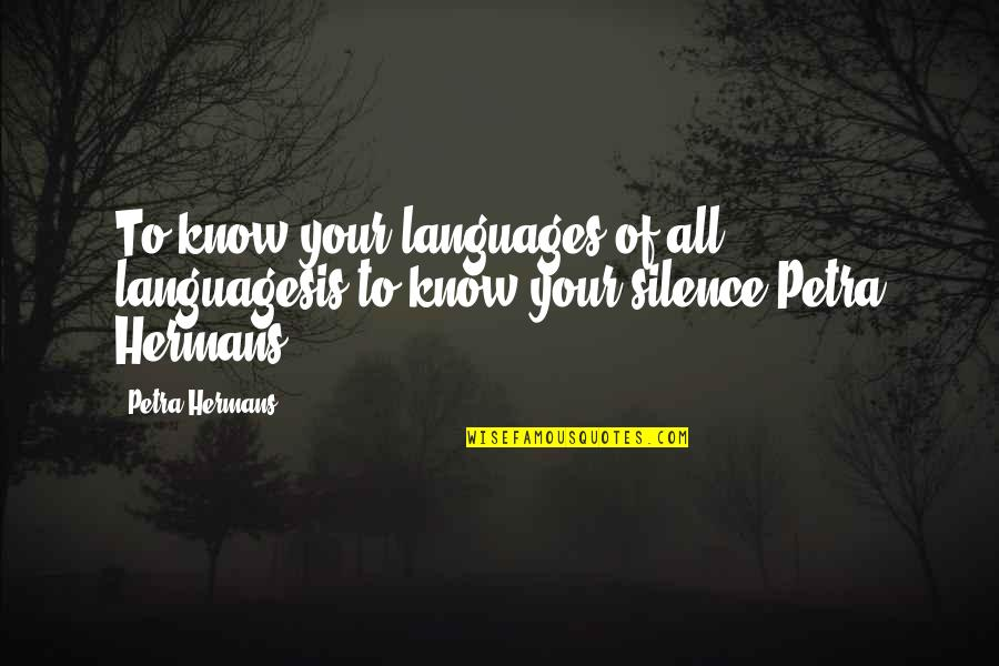 Your Silence Quotes By Petra Hermans: To know your languages of all languagesis to