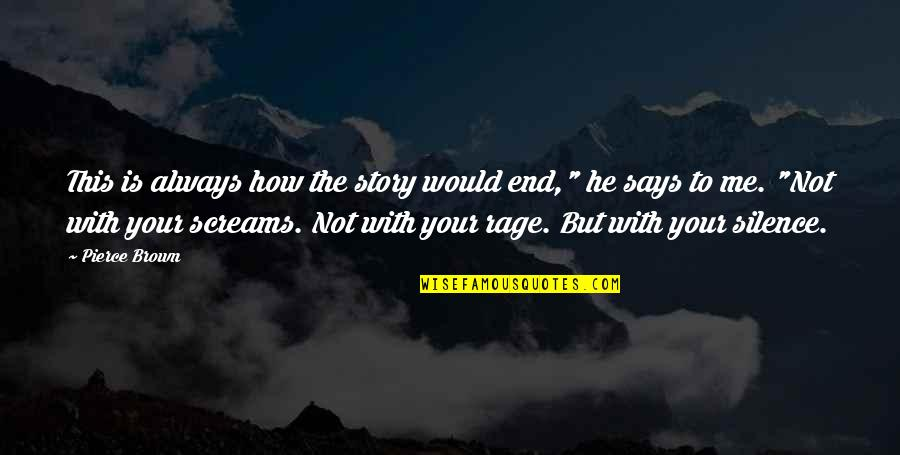 Your Silence Quotes By Pierce Brown: This is always how the story would end,""