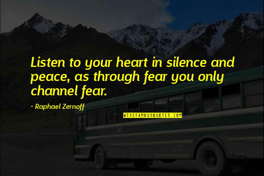 Your Silence Quotes By Raphael Zernoff: Listen to your heart in silence and peace,