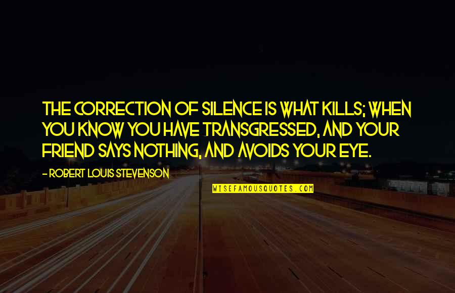 Your Silence Quotes By Robert Louis Stevenson: The correction of silence is what kills; when