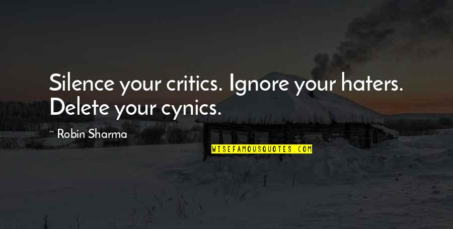 Your Silence Quotes By Robin Sharma: Silence your critics. Ignore your haters. Delete your
