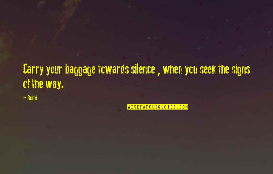 Your Silence Quotes By Rumi: Carry your baggage towards silence , when you