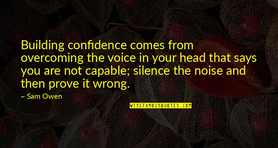 Your Silence Quotes By Sam Owen: Building confidence comes from overcoming the voice in