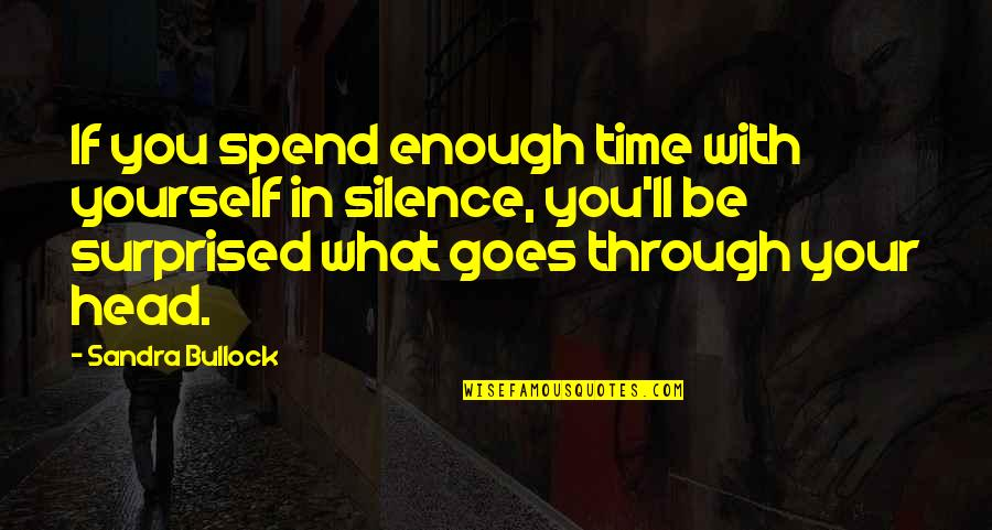 Your Silence Quotes By Sandra Bullock: If you spend enough time with yourself in