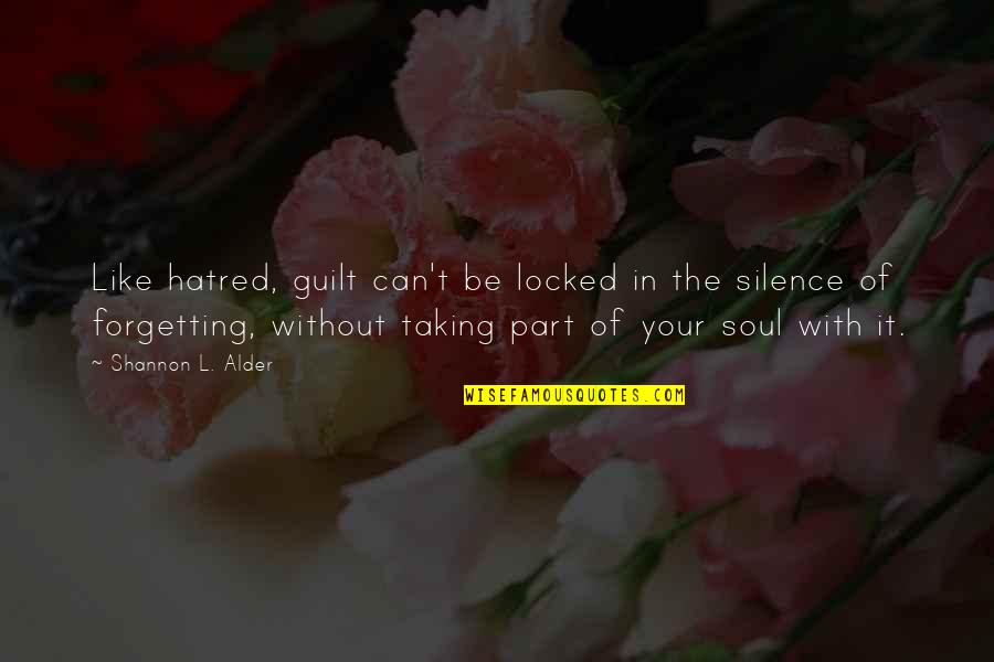 Your Silence Quotes By Shannon L. Alder: Like hatred, guilt can't be locked in the