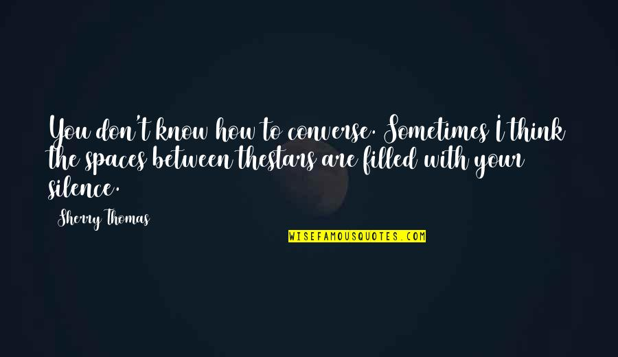 Your Silence Quotes By Sherry Thomas: You don't know how to converse. Sometimes I