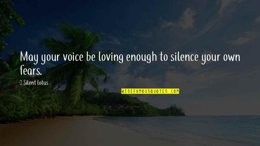 Your Silence Quotes By Silent Lotus: May your voice be loving enough to silence