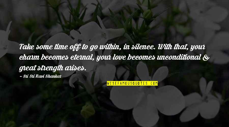 Your Silence Quotes By Sri Sri Ravi Shankar: Take some time off to go within, in