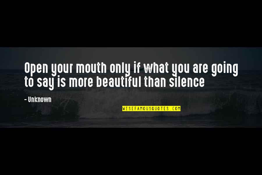 Your Silence Quotes By Unknown: Open your mouth only if what you are