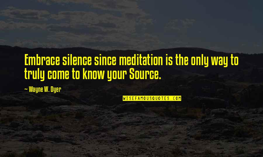 Your Silence Quotes By Wayne W. Dyer: Embrace silence since meditation is the only way