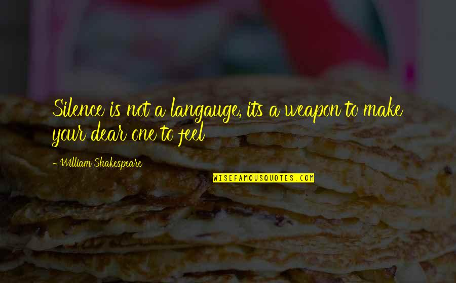 Your Silence Quotes By William Shakespeare: Silence is not a langauge, its a weapon