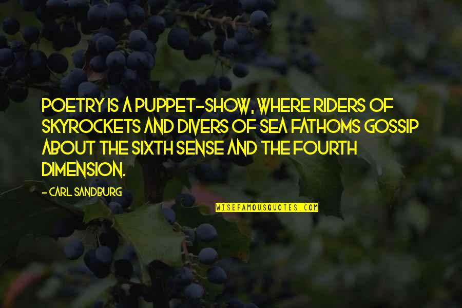 Your Sixth Sense Quotes By Carl Sandburg: Poetry is a puppet-show, where riders of skyrockets