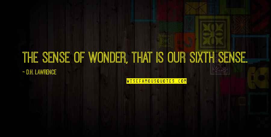 Your Sixth Sense Quotes By D.H. Lawrence: The sense of wonder, that is our sixth