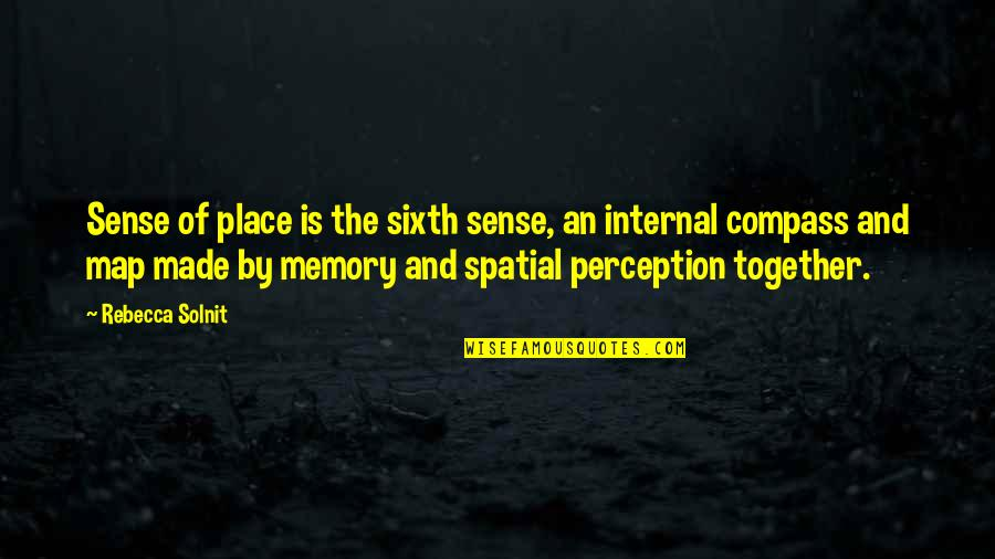 Your Sixth Sense Quotes By Rebecca Solnit: Sense of place is the sixth sense, an