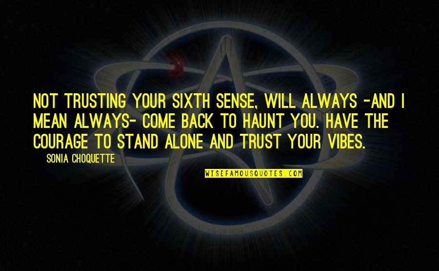 Your Sixth Sense Quotes By Sonia Choquette: Not trusting your sixth sense, will always -and