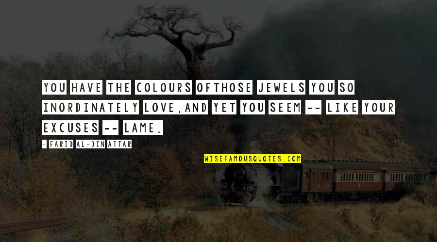 Your So Lame Quotes By Farid Al-Din Attar: You have the colours ofThose jewels you so