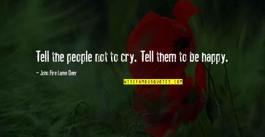 Your So Lame Quotes By John Fire Lame Deer: Tell the people not to cry. Tell them